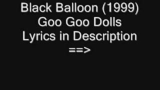 Goo Goo Dolls- Black Balloon w/ Lyrics (1999)
