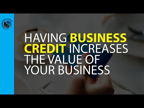 Having Business Credit Increases the Value of Your Business