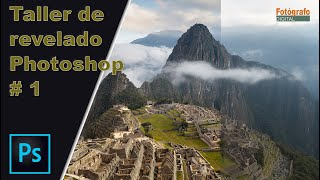 Taller de Revelado con Photoshop y Adobe Camera Raw - Machupicchu