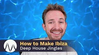 How to Make Ibiza Deep House Jingles