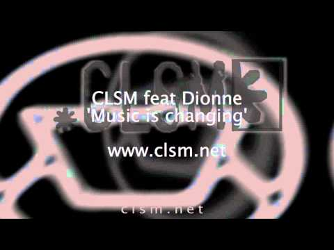 CLSM feat Dionne- Music is Changing (303) clsm.net