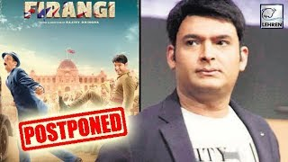 Comedian Kapil Sharma's Movie 'Firangi' Gets POSTPONED | LehrenTV
