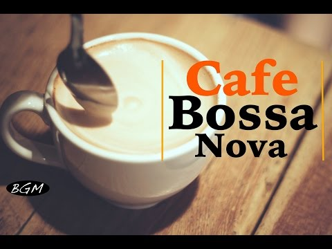 Relaxing Bossa Nova Instrumental Music - Cafe Music For Relax,Study,Work - Background Music