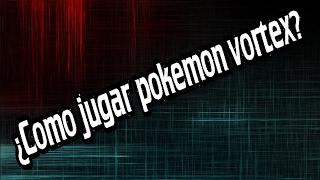 Como jugar pokemon vortex?   TUTORIAL PARA LOS QUE INICIAN 2017