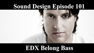 how to make edx belong bass sound design episode 101