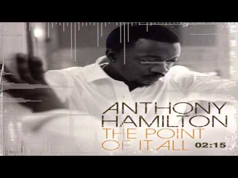 Anthony Hamilton - The point of all