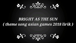 Lyrics Lagu Bright As The Sun (Asian Games 2018 )