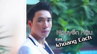 Nghe Buồn Thê Thảm, Giữ Khoảng Cách - Nguyễn Hậu | NguyenHau Production