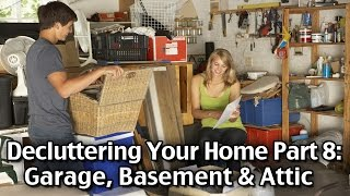 Decluttering Part 8 - Garage, Basement And Attic