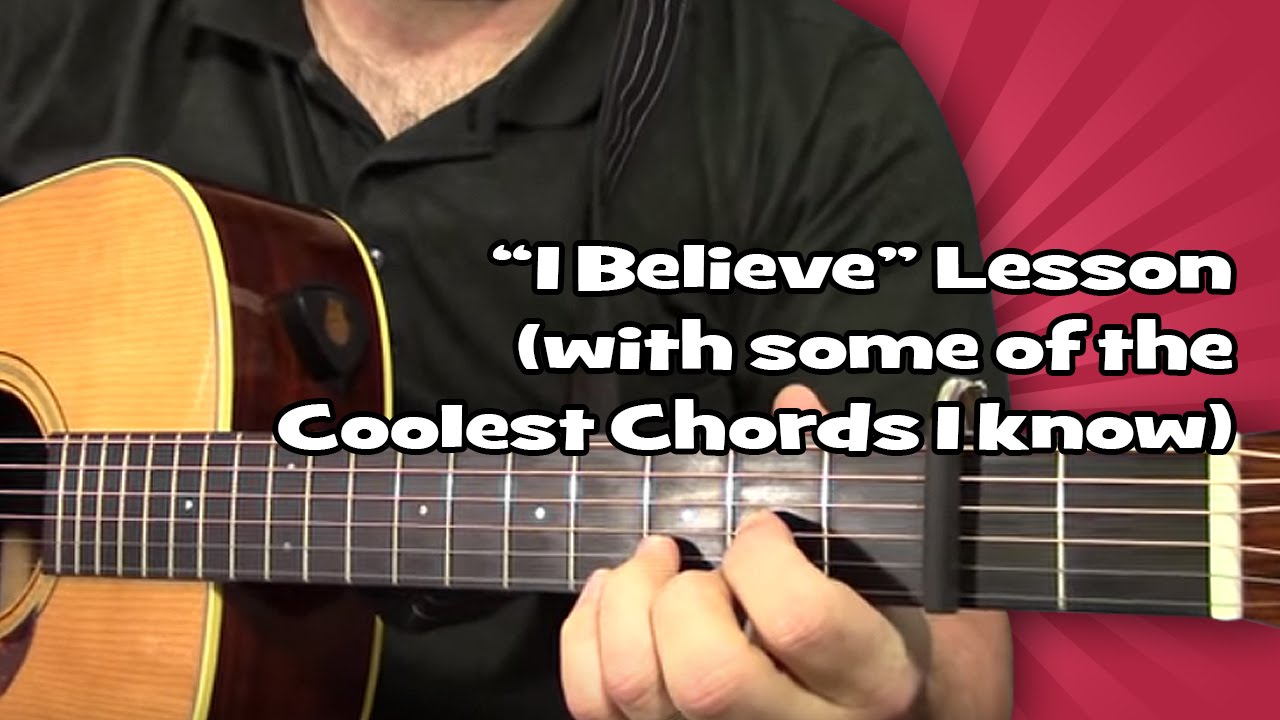 I Believe Lesson With Some Of The Coolest Chords I Know Youtube
