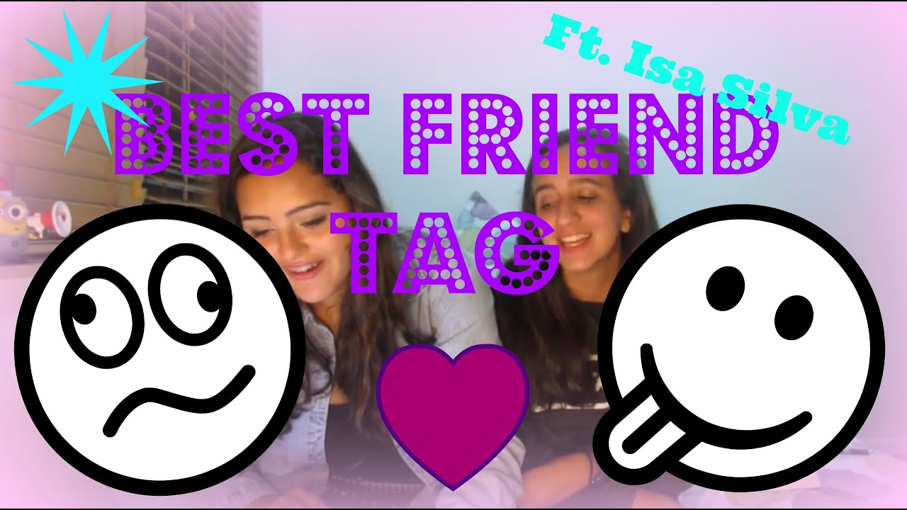 Best friend tag ft isa silva youtube