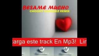 BESAME MUCHO-(CHOORY VAZQUEZ REMIX )2014