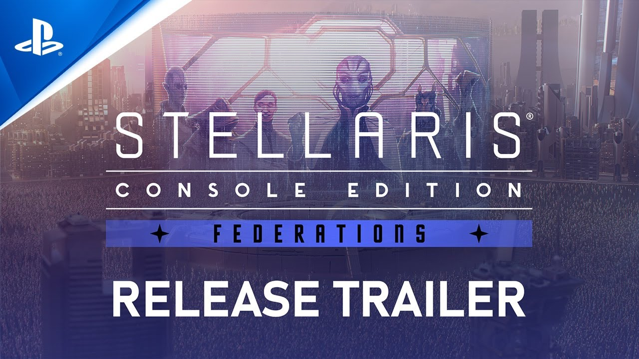 Stellaris: Console Edition - Federations Launch Trailer   PS4