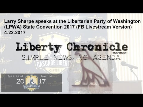 Larry Sharpe speaks at LPWA State Convention 4.22.2017 (FB Livestream Version)
