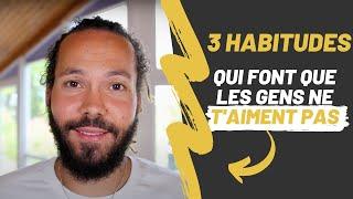 3 HABITUDES qui font que LES GENS ne T'AIMENT PAS - YouTube