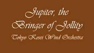 Jupiter, the Bringer of Jollity. Tokyo Kosei Wind Orchestra.