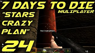 "7 Days To Die Alpha 10.4 Multiplayer Gameplay / Let's Play (s-6) -e24- ""stars Crazy Plan"""