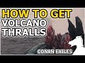 How to get Volcano Thralls | CONAN EXILES