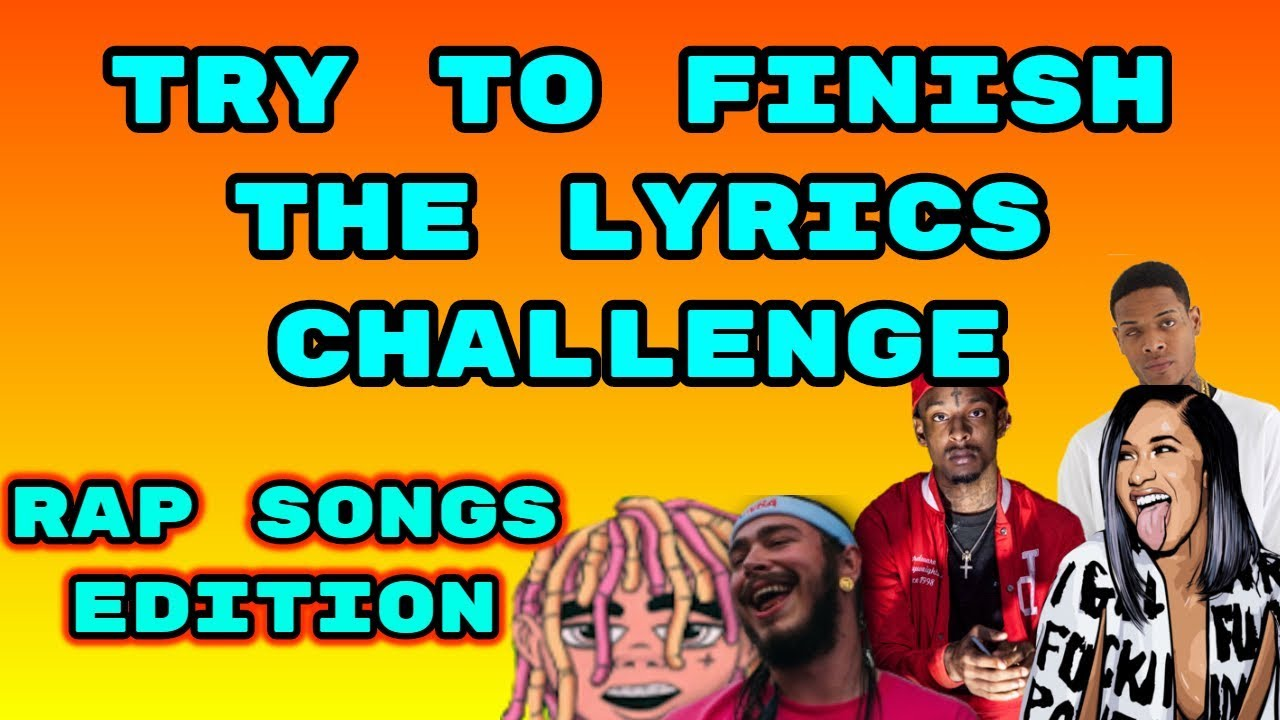 TRY TO FINISH THE LYRICS CHALLENGE - RAP SONGS EDITION [Cardi B, 21 Savage,  Lil Pump, Post Malone]