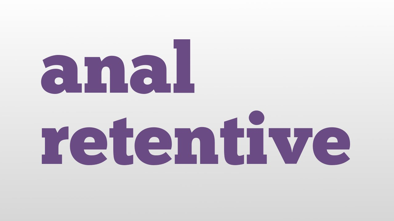 Anal definition retentive interesting. Prompt
