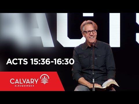 Acts 15:36-16:30 - Skip Heitzig