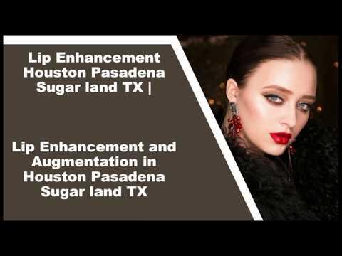 Lip Enhancement Houston Pasadena Sugar land TX | Lip Enhancement and Augmentation in Houston TX