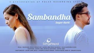 Sambandha - Sagar Karki | Nepali Pop Song | 2018/2075