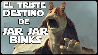 Star wars El Verdadero y Triste Destino De Jar Jar Binks (Canon)