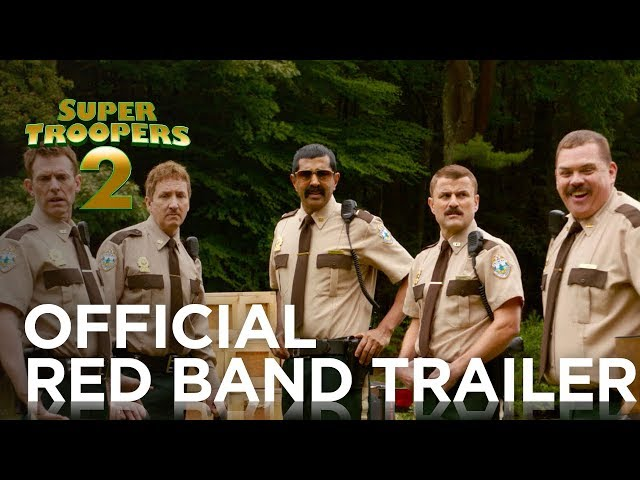 SUPER TROOPERS 2: OFFICIAL RED BAND TRAILER