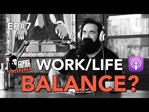 Chris Collins Unleashed: Episode 7 - What is the Ideal Work / Life Balance?