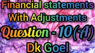 Financial statements with Adjustments || Question-10(A) || Class-11 || DK Goel ||