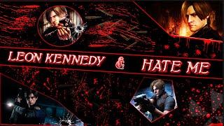 ► Leon Scott Kennedy ϟ Resident Evil  ☢ Hate Me ☢