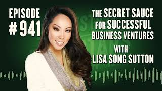 941: The Secret Sauce for Successful Business Ventures with Lisa Song Sutton