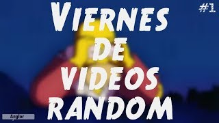 VIERNES DE VÍDEOS RANDOM #1 | Anglor