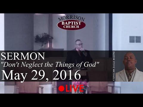 "Pastor Steve Michaels - ""Don't Neglect The Things Of God"" - Sermon"