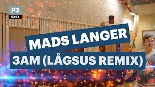 Mads Langer - 3AM (Lågsus Remix) | Lågsus | DR P3