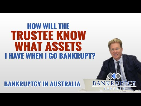 How will the Trustee Know what Assets I have when I file for Bankruptcy in Australia?