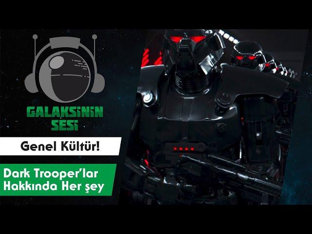 Genel Kültür - Dark Trooper'lar Hakkında Herşey