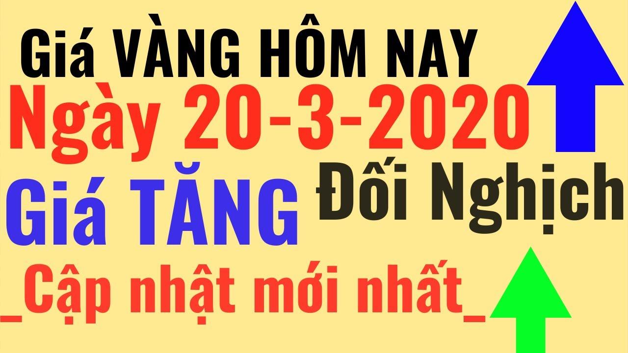 Giá Vàng ngày Hôm Nay -20/3/2020 TĂNG Giá đối nghịch, SJC 9999 24k PNJ DOJI tý giá ngoại tệ USD đô