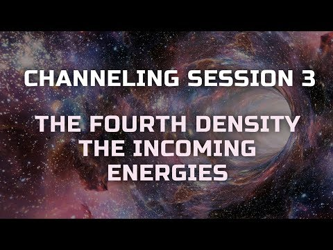The Fourth Density & The Incoming Energies - Channeling Sess