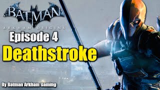 Batman: Arkham Origins - Walkthrough - |Episode 4| Deathstroke