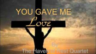 HAVEN OF REST QUARTET -- YOU GAVE ME LOVE  (See Description for the Lyrics)