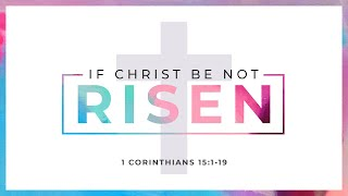 If Christ Be Not Risen