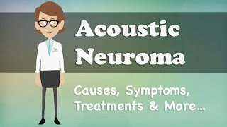 Acoustic Neuroma - Causes, Symptoms, Treatments & More…