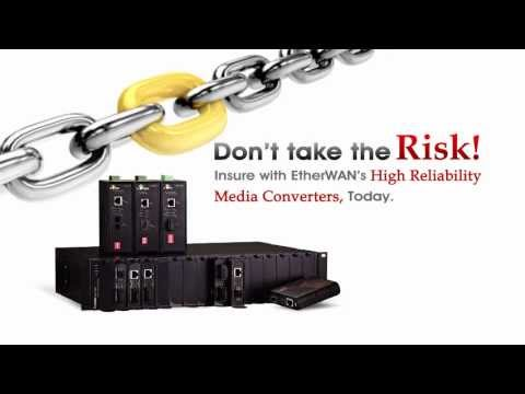 Why take the risk? Insure with EtherWAN's high reliability media converters, Today. .