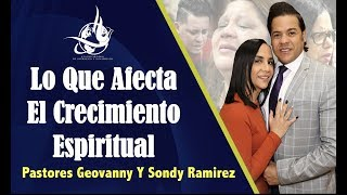 Lo Que Afecta El Crecimiento  Espiritual   Pastores Geovanny y Sondy Ramirez