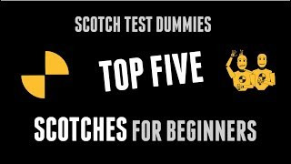 #162 Top 5 Scotches for Beginners with the Scotch Test Dummies