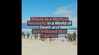 Shade as a Medical Necessity in a World of Death and Sun-induced Skin Cancers
