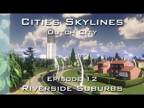 Cities Skylines: Dutch City - Episode 12 - Riverside Suburbs