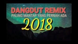 DANGDUT REMIX PALING MANTAP YANG PERNAH ADA 2018